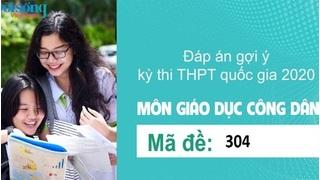 Đáp án đề thi môn GDCD mã đề 304 kỳ thi THPT Quốc Gia 2020