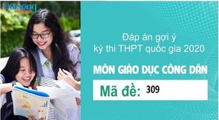 Đáp án đề thi môn GDCD mã đề 309 kỳ thi THPT Quốc Gia 2020