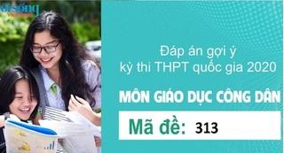 Đáp án đề thi môn GDCD mã đề 313 kỳ thi THPT Quốc Gia 2020