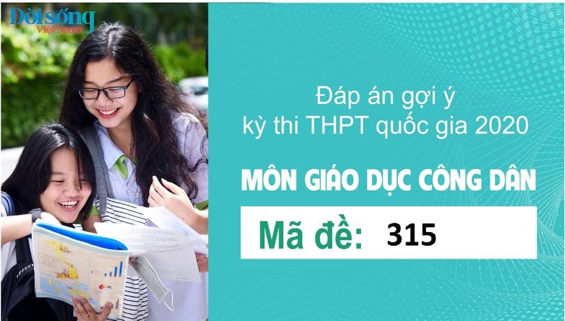 Đáp án đề thi môn GDCD đề 315 kỳ thi THPT Quốc Gia 2020