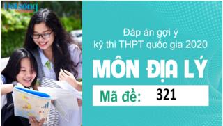 Đáp án đề thi môn Địa Lý mã đề 321 kỳ thi THPT Quốc Gia 2020
