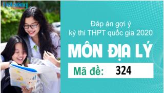 Đáp án đề thi môn Địa Lý mã đề 324 kỳ thi THPT Quốc Gia 2020