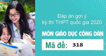 Đáp án đề thi môn GDCD mã đề 318 kỳ thi THPT Quốc Gia 2020