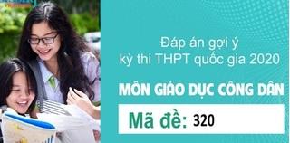 Đáp án đề thi môn GDCD mã đề 320 kỳ thi THPT Quốc Gia 2020