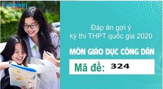 Đáp án đề thi môn GDCD mã đề 324 kỳ thi THPT Quốc Gia 2020
