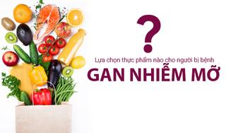 Lựa chọn thực phẩm nào cho người bị bệnh gan nhiễm mỡ?