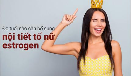 Độ tuổi nào cần bổ sung nội tiết tố nữ estrogen và bổ sung cách nào?