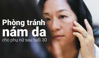 Phòng tránh nám da cho phụ nữ sau tuổi 30