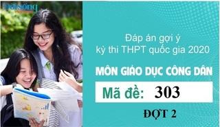 Đáp án đề thi môn GDCD mã đề 303 kỳ thi THPT Quốc Gia 2020 đợt 2