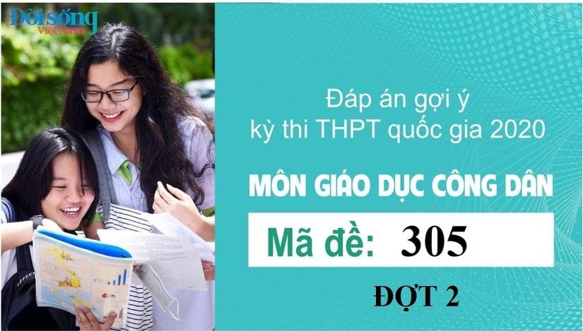 Đáp án đề thi môn GDCD mã đề 305 kỳ thi THPT Quốc Gia 2020 đợt 2