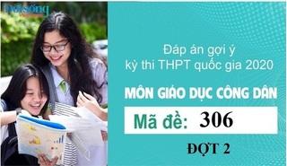 Đáp án đề thi môn GDCD mã đề 306 kỳ thi THPT Quốc Gia 2020 đợt 2