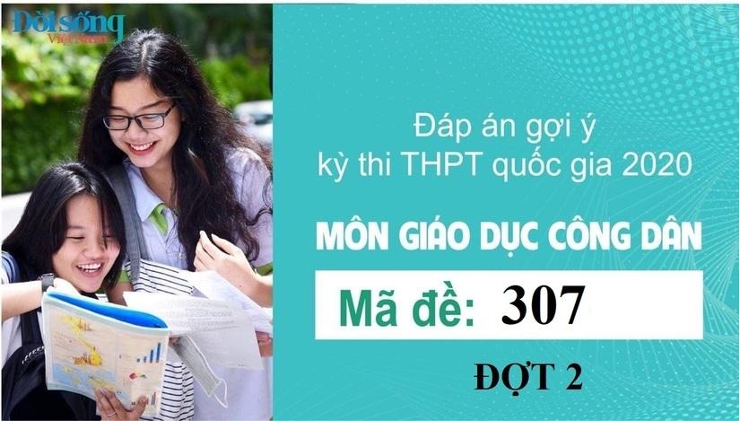 Đáp án đề thi môn GDCD mã đề 307 kỳ thi THPT Quốc Gia 2020 đợt 2