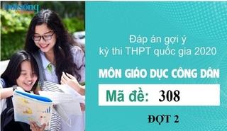 Đáp án đề thi môn GDCD mã đề 308 kỳ thi THPT Quốc Gia 2020 đợt 2