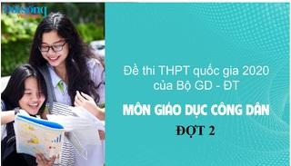 Đề thi môn GDCD kỳ thi THPT Quốc Gia 2020 đợt 2 (bộ 24 mã đề)