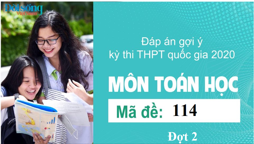 Đáp án đề thi môn Toán Học mã đề 114 kỳ thi THPT Quốc Gia 2020 đợt 2