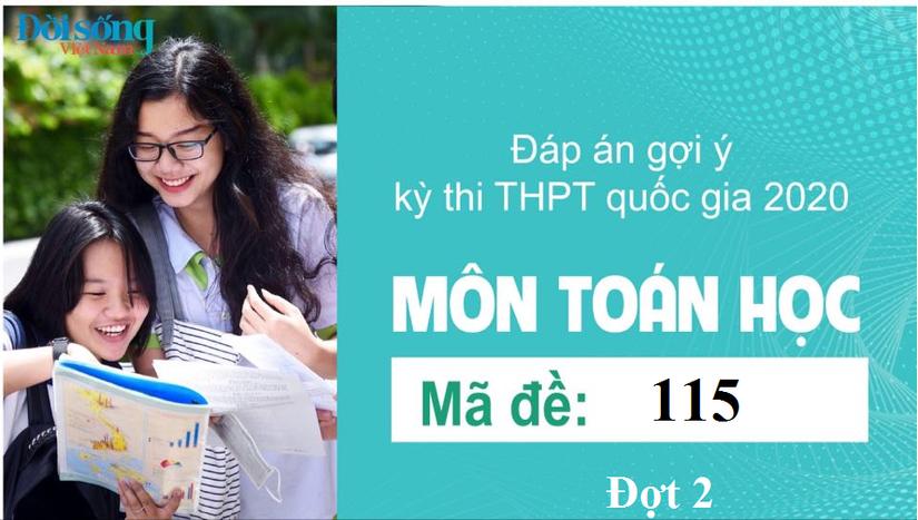 Đáp án đề thi môn Toán Học mã đề 115 kỳ thi THPT Quốc Gia 2020 đợt 2