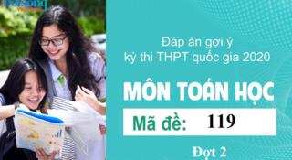 Đáp án đề thi môn Toán Học mã đề 119 kỳ thi THPT Quốc Gia 2020 đợt 2
