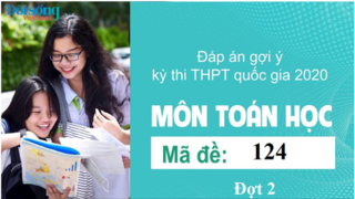 Đáp án đề thi môn Toán Học mã đề 124 kỳ thi THPT Quốc Gia 2020 đợt 2