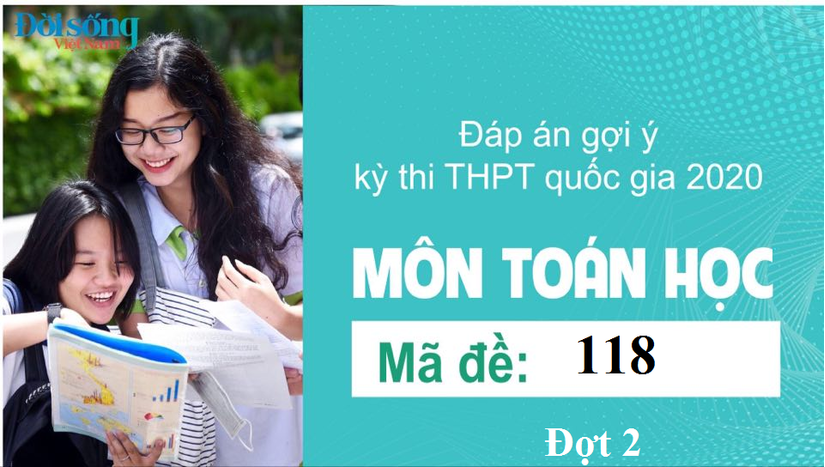 Đáp án đề thi môn Toán Học mã đề 118 kỳ thi THPT Quốc Gia 2020 đợt 2