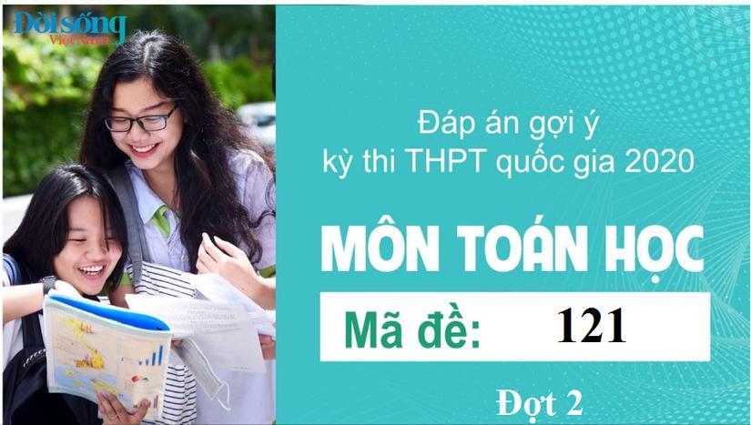 Đáp án đề thi môn Toán Học mã đề 121 kỳ thi THPT Quốc Gia 2020 đợt 2
