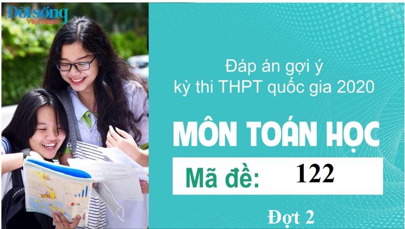 Đáp án đề thi môn Toán Học mã đề 122 kỳ thi THPT Quốc Gia 2020 đợt 2