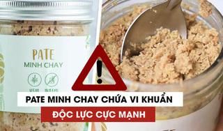 Cảnh báo vụ ngộ độc Pate Minh Chay quá chậm, Cục an toàn thực phẩm nói gì?