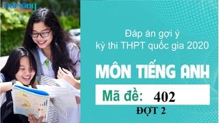 Đáp án đề thi môn Tiếng Anh mã đề 402 kỳ thi THPT Quốc Gia 2020 đợt 2