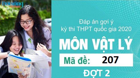 Đáp án đề thi môn Vật lý mã đề 207 kỳ thi THPT Quốc Gia 2020 đợt 2
