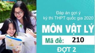 Đáp án đề thi môn Vật lý mã đề 210 kỳ thi THPT Quốc Gia 2020 đợt 2