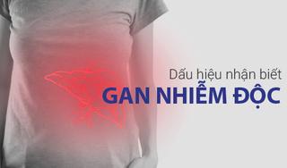 Dấu hiệu nhận biết gan nhiễm độc và biện pháp bảo vệ gan