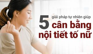5 giải pháp tự nhiên giúp cân bằng nội tiết tố nữ