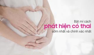 Bật mí cách phát hiện có thai sớm nhất và chính xác nhất
