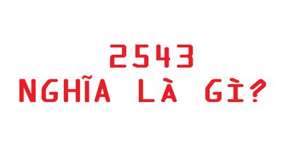 2543 nghĩa là gì? Tất tần tật về con số 2543