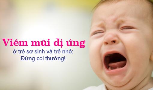 Viêm mũi dị ứng ở trẻ sơ sinh và trẻ nhỏ: Chớ nên coi thường!