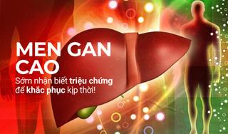 Men gan cao: Sớm nhận biết triệu chứng để khắc phục kịp thời!