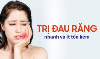 Cách trị đau răng sưng lợi nhanh và ít tốn kém nhất