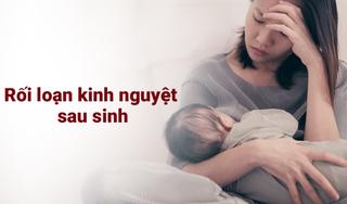 Giải pháp cho tình trạng rối loạn kinh nguyệt sau sinh