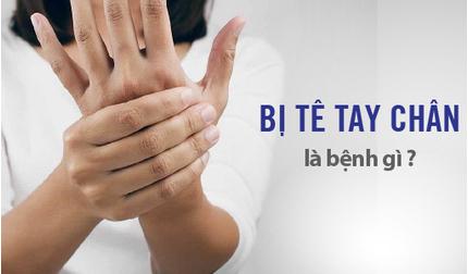 Bị tê tay chân là bệnh gì? Những dấu hiệu cảnh báo cần điều trị ngay!