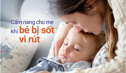 Cẩm nang cho mẹ khi bé bị sốt vi rút: Cách điều trị và chăm sóc trẻ