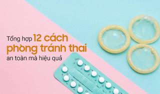 Tổng hợp 12 cách phòng tránh thai an toàn mà hiệu quả
