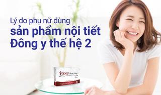 Lý do phụ nữ tin dùng sản phẩm nội tiết nữ Đông y thế hệ 2