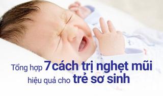 Tổng hợp 7 cách trị nghẹt mũi hiệu quả cho trẻ sơ sinh