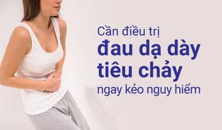 Đau dạ dày tiêu chảy nguy hiểm thế nào, cách điều trị?