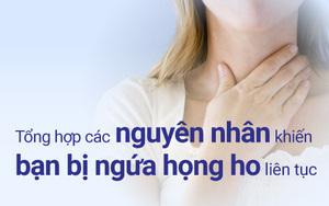 Các nguyên nhân khiến bạn bị ngứa họng ho liên tục