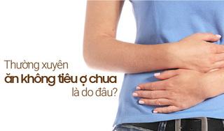 Nguyên nhân ăn không tiêu ợ chua thường xuyên và cách chữa đơn giản