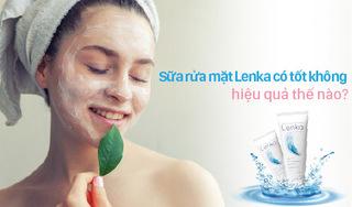 Sữa rửa mặt Lenka có tốt không, hiệu quả thế nào?