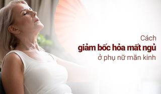 Nhận biết ngay cách giảm bốc hỏa mất ngủ ở phụ nữ mãn kinh