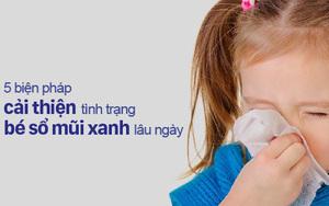 5 biện pháp đơn giản cải thiện tình trạng bé sổ mũi xanh lâu ngày