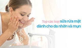 Top các loại sữa rửa mặt dành cho da nhờn và mụn tốt nhất