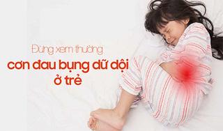 Đừng xem thường cơn đau bụng dữ dội ở trẻ sơ sinh và trẻ nhỏ